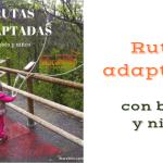 Naturaleza con peques – una opción sorprendente la Rutas Adaptadas
